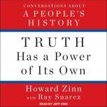 Truth Has a Power of Its Own Conversations About A People's History, Howard Zinn