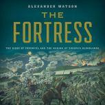 The Fortress The Siege of Przemysl and the Making of Europe's Bloodlands, Alexander Watson