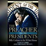 The Preacher and the Presidents Billy Graham in the White House, Nancy Gibbs