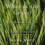 What Is the Grass Walt Whitman in My Life, Mark Doty
