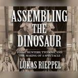Assembling the Dinosaur, Lukas Rieppel
