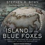 Island of the Blue Foxes Disaster and Triumph on the World's Greatest Scientific Expedition, Stephen R. Bown