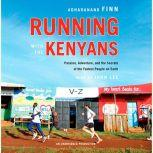 Running with the Kenyans Passion, Adventure, and the Secrets of the Fastest People on Earth, Adharanand Finn
