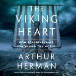 The Viking Heart How Scandinavians Conquered the World, Arthur Herman