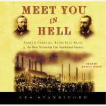 Meet You in Hell Andrew Carnegie, Henry Clay Frick, and the Bitter Partnership That Transformed America, Les Standiford