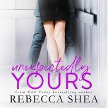 Unexpectedly Yours, Rebecca Shea