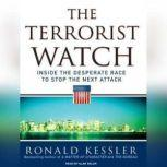 The Terrorist Watch Inside the Desperate Race to Stop the Next Attack, Ronald Kessler