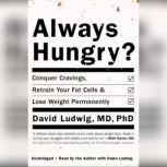 Always Hungry? Conquer Cravings, Retrain Your Fat Cells, and Lose Weight Permanently, David Ludwig
