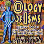 The Ology of Isms A Nigerian Twist on The Emperors New Clothes, Emmanuel Adeleye; Hans Christian Andersen