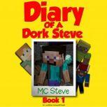 Minecraft: Diary of a Minecraft Dork Steve Book 1: Brave and Weak (An Unofficial Minecraft Diary Book), MC Steve