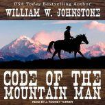 Code of the Mountain Man, William W. Johnstone
