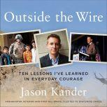 Outside the Wire Ten Lessons I've Learned in Everyday Courage, Jason Kander