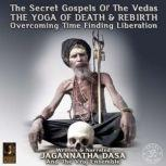 The Secret Gospels Of The Vedas - The Yoga Of Death & Rebirth Overcoming Time Finding Liberation, Jagannatha Dasa And The Vraj Ensemble