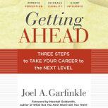 Getting Ahead Three Steps to Take Your Career to the Next Level, Joel A. Garfinkle