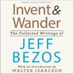Invent and Wander The Collected Writings of Jeff Bezos, With an Introduction by Walter Isaacson, Walter Isaacson
