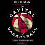 The  Capital of Basketball: A History of DC Area High School Hoops , John McNamara with Andrea Chamblee and David Elfin