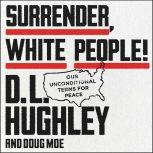 Surrender, White People! Our Unconditional Terms for Peace, D. L. Hughley