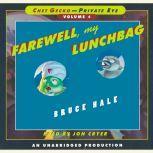 Chet Gecko, Private Eye: Book 4 - Farewell, My Lunchbag, Bruce Hale