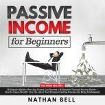 Passive Income for Beginners Millionaire Habits: How Any Person Can Become a Millionaire Through Success Habits + How to Create Wealth: Live the Life of Your Dreams Creating Success and Being Unstoppable, Nathan Bell