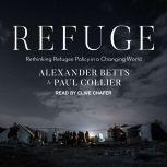 Refuge Rethinking Refugee Policy in a Changing World, Alexander Betts
