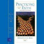 Practicing Our Faith A Way of Life for a Searching People, Dorothy C. Bass