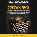 Copywriting Learn the Top Copywriting Strategies and Take Your Content Marketing and Writing Skills to the Next Level, Michael Hill
