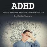 ADHD Traumas, Symptoms, Medication, Treatments, and Tips, Heather Foreman