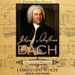 Johann Sebastian Bach The Learned Musician, Christoph Wolff