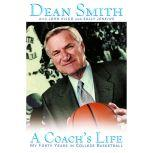 A Coach's Life My Forty Years in College Basketball, Dean Smith