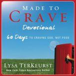 Made to Crave Devotional 60 Days to Craving God, Not Food, Lysa TerKeurst