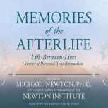 Memories of the Afterlife Life-Between-Lives Stories of Personal Transformation, Ph.D Newton