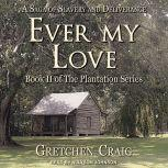 Ever My Love A Saga of Slavery and Deliverance, Gretchen Craig