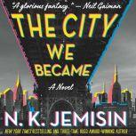 The City We Became A Novel, N. K. Jemisin