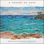A Theory of Love, Margaret Bradham Thornton