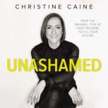 Unashamed Drop the Baggage, Pick up Your Freedom, Fulfill Your Destiny, Christine Caine