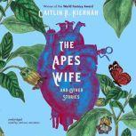 The Ape's Wife, and Other Stories, Caitlin R. Kiernan