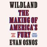 Wildland The Making of America's Fury, Evan Osnos