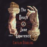 The Death of Jane Lawrence A Novel, Caitlin Starling