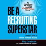 Be a Recruiting Superstar The Fast Track to Network Marketing Millions, Mary Christensen