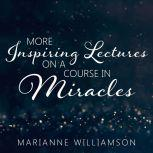 Marianne Williamson More Inspiring Lectures on a Course in Miracles Volume 3, Marianne Williamson