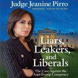Liars, Leakers, and Liberals The Case Against the Anti-Trump Conspiracy, Jeanine Pirro