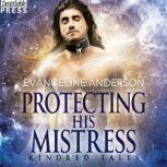 Protecting His Mistress A Kindred Tales Novel, Evangeline Anderson