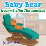 Baby Bear Doesn't Like The Dentist