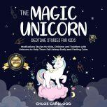 Magic Unicorn, The: Bedtime Stories for Kids Meditations Stories for Kids, Children and Toddlers with Unicorns to Help Them Fall Asleep Easily and Feeling Calm., Chloe Carblood