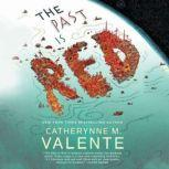 Past Is Red, The, Catherynne M. Valente
