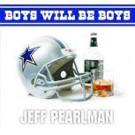 Boys Will Be Boys The Glory Days and Party Nights of the Dallas Cowboys Dynasty, Jeff Pearlman