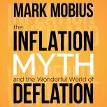 The Inflation Myth and the Wonderful World of Deflation, Mark Mobius