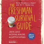 The Freshman Survival Guide Soulful Advice for Studying, Socializing, and Everything In Between, Nora Bradbury-Haehl
