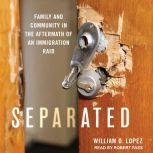 Separated Family and Community in the Aftermath of an Immigration Raid, William D. Lopez