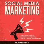 Social Media: The Ultimate E-commerce Guide to Marketing Your Business Online & Making Passive Income Including Facebook, YouTube, Instagram, Twitter, Linkedin, Pinterest, Email, Snapchat and More, Richard Platt